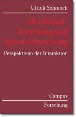 Hochschulforschung und Industrieforschung von Schmoch,  Ulrich