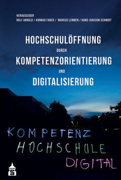 Hochschulöffnung durch Kompetenzorientierung und Digitalisierung von Arnold,  Rolf, Faber,  Konrad, Lermen,  Markus, Schmidt,  Hans-Joachim