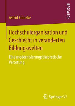 Hochschulorganisation und Geschlecht in veränderten Bildungswelten von Franzke,  Astrid