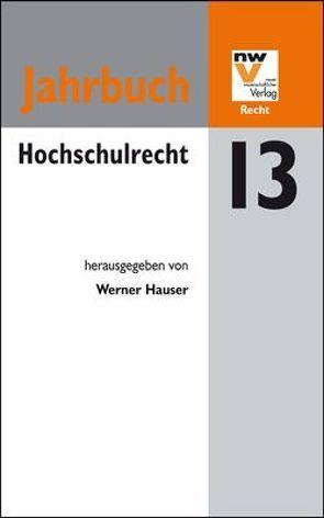 Hochschulrecht. Jahrbuch 2013 von Hauser,  Werner