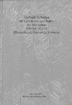 Hochschulschriften zur Geschichte und Kultur des Mittelalters 1939 bis 1972/74 (Deutschland, Österreich, Schweiz)