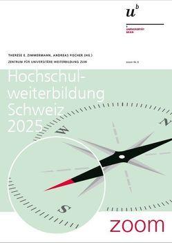 Hochschulweiterbildung Schweiz 2025 von Fischer,  Andreas, Zimmermann,  Therese E.