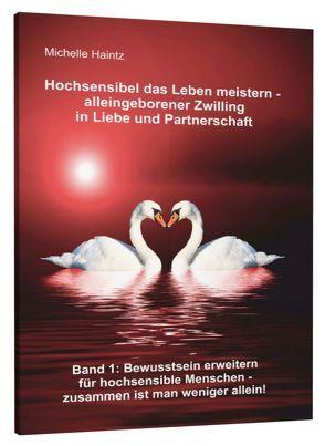 Hochsensibel das Leben meistern – alleingeborener Zwilling in Liebe und Partnerschaft von Haintz,  Dr. Michelle