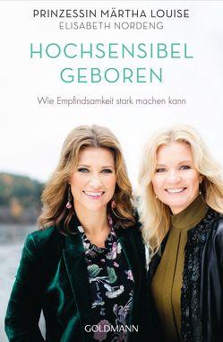 Hochsensibel geboren von Binder,  Hedwig M., Nordeng,  Elisabeth, Prinzessin Märtha Louise