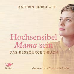 Hochsensibel Mama sein von Borghoff,  Kathrin, Puder,  Charlotte