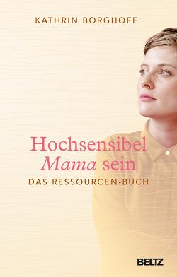 Hochsensibel Mama sein von Borghoff,  Kathrin