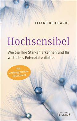 Hochsensibel – Wie Sie Ihre Stärken erkennen und Ihr wirkliches Potenzial entfalten von Reichardt,  Eliane