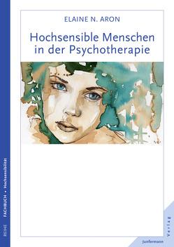 Hochsensible Menschen in der Psychotherapie von Aron,  Elaine N., Broermann,  Christa