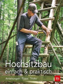 Hochsitzbau einfach & praktisch von Schmid,  Anton