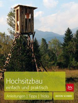 Hochsitzbau einfach und praktisch von Schmid,  Anton