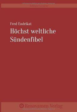 Höchst weltliche Sündenfibel von Endrikat,  Fred