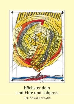Höchster dein sind Ehre und Lobpreis – Der Sonnengesang von Domes,  Diether F, Legler,  Erich