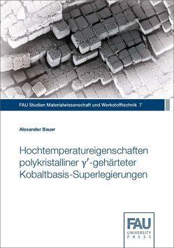 Hochtemperatureigenschaften polykristalliner γ′-gehärteter Kobaltbasis-Superlegierungen von Bauer,  Alexander