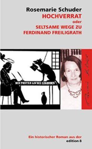 Hochverrat oder Seltsame Wege zu Ferdinand Freiligrath von Schuder-Hirsch,  Rosemarie