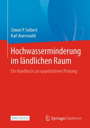 Hochwasserminderung im ländlichen Raum von Auerswald,  Karl, Seibert,  Simon