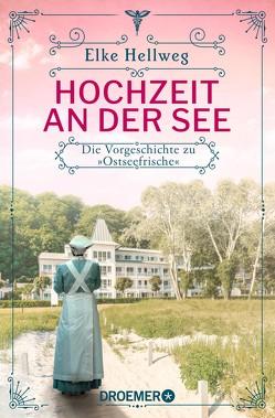 """Hochzeit an der See – Die Vorgeschichte zu """"Ostseefrische"""" von Hellweg,  Elke"""