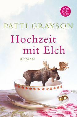 Hochzeit mit Elch von Grayson,  Patti, König,  Karin
