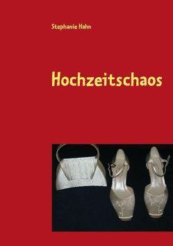 Hochzeitschaos von Hahn,  Stephanie