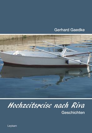 Hochzeitsreise nach Riva von Gaedke,  Gerhard