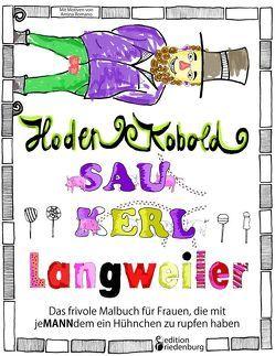 Hodenkobold, Saukerl, Langweiler … Das frivole Malbuch für Frauen, die mit jeMANNdem ein Hühnchen zu rupfen haben von Romano,  Amina