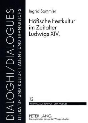 Höfische Festkultur im Zeitalter Ludwigs XIV. von Sammler,  Ingrid
