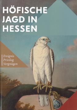Höfische Jagd in Hessen von Cossalter-Dallmann,  Stefanie, Dobler,  Andreas, Faller,  Onno, Miller,  Markus, Pons,  Rouven, Weitz,  Wolfgang