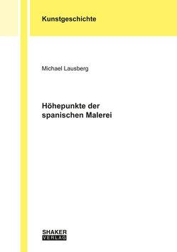 Höhepunkte der spanischen Malerei von Lausberg,  Michael
