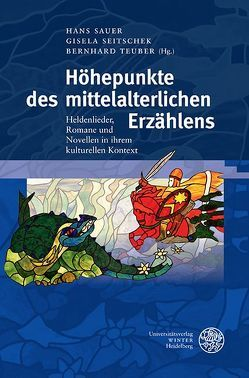 Höhepunkte des mittelalterlichen Erzählens von Sauer,  Hans, Seitschek,  Gisela, Teuber,  Bernhard