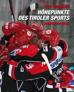 Höhepunkte des Tiroler Sports – Jahrbuch 2016 von Steinacher,  Fred