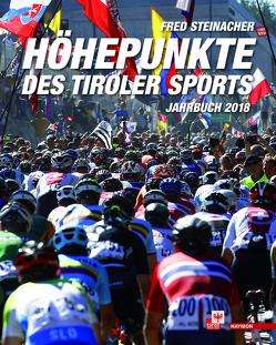 Höhepunkte des Tiroler Sports – Jahrbuch 2018 von Steinacher,  Fred