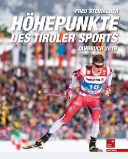 Höhepunkte des Tiroler Sports – Jahrbuch 2019 von Steinacher,  Fred
