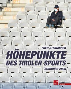 Höhepunkte des Tiroler Sports – Jahrbuch 2020 von Steinacher,  Fred