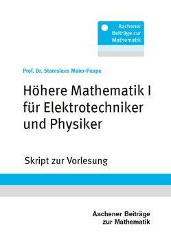 Höhere Mathematik I für Elektrotechniker und Physiker von Maier-Paape,  Prof. Dr. Stanislaus