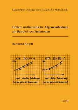 Höhere mathematische Allgemeinbildung am Beispiel von Funktionen von Kröpfl,  Bernhard