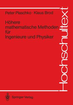 Höhere mathematische Methoden für Ingenieure und Physiker von Brod,  Klaus, Plaschko,  Peter