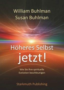 Höheres Selbst jetzt! von Buhlman,  Susan, Buhlman,  William, Starkmuth,  Jörg
