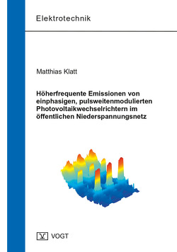 Höherfrequente Emissionen von einphasigen, pulsweitenmodulierten Photovoltaikwechselrichtern im öffentlichen Niederspannungsnetz von Klatt,  Matthias