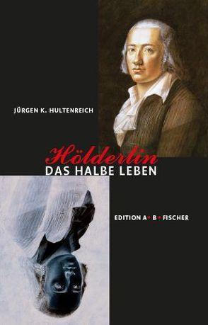 Hölderlin – Das halbe Leben von Hultenreich,  Jürgen K.
