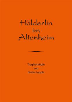Hölderlin im Altenheim von Leppla,  Dieter