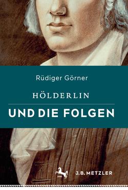 Hölderlin und die Folgen von Görner,  Rüdiger
