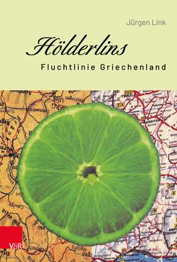 Hölderlins Fluchtlinie Griechenland von Link,  Jürgen