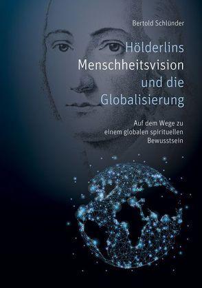 Hölderlins Menschheitsvision und die Globalisierung von Schlünder,  Bertold