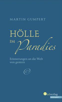 Hölle im Paradies – Erinnerungen an die Welt von gestern von Bosch,  Manfred, Gumpert,  Martin
