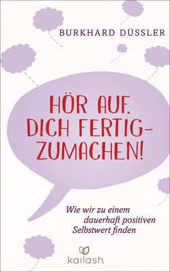 Hör auf, dich fertigzumachen! – von Düssler,  Burkhard