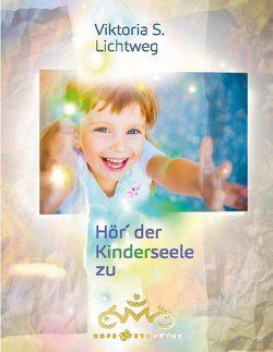 Hör´ der Kinderseele zu von Lichtweg,  Viktoria S.