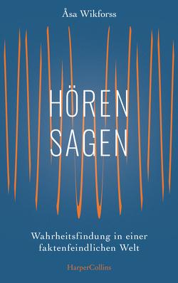 Hörensagen – Wahrheitsfindung in einer faktenfeindlichen Welt von Dahmann,  Susanne, Granz,  Hanna, Wikforss,  Åsa