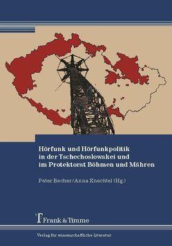 Hörfunk und Hörfunkpolitik in der Tschechoslowakei und im Protektorat Böhmen und Mähren von Becher,  Peter, Knechtel,  Anne