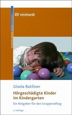 Hörgeschädigte Kinder im Kindergarten von Batliner,  Gisela