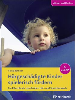 Hörgeschädigte Kinder spielerisch fördern von Batliner,  Gisela