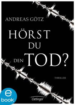 Hörst du den Tod? von Goetz,  Andreas
